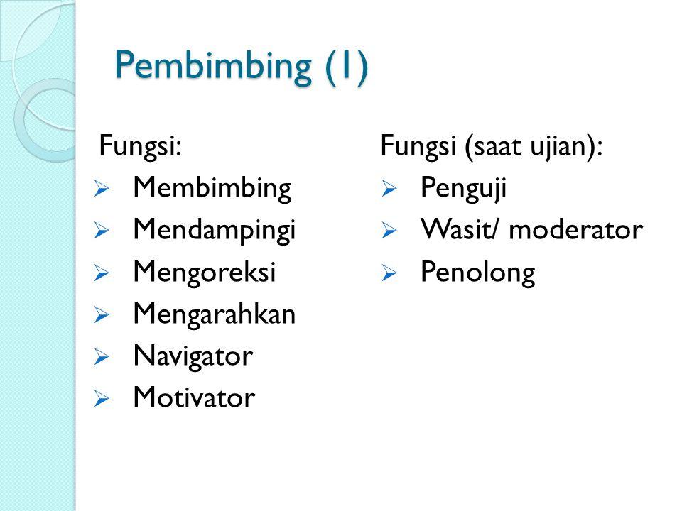 Pembimbing (1) Fungsi:  Membimbing  Mendampingi  Mengoreksi  Mengarahkan  Navigator  Motivator Fungsi (saat ujian):  Penguji  Wasit/ moderator