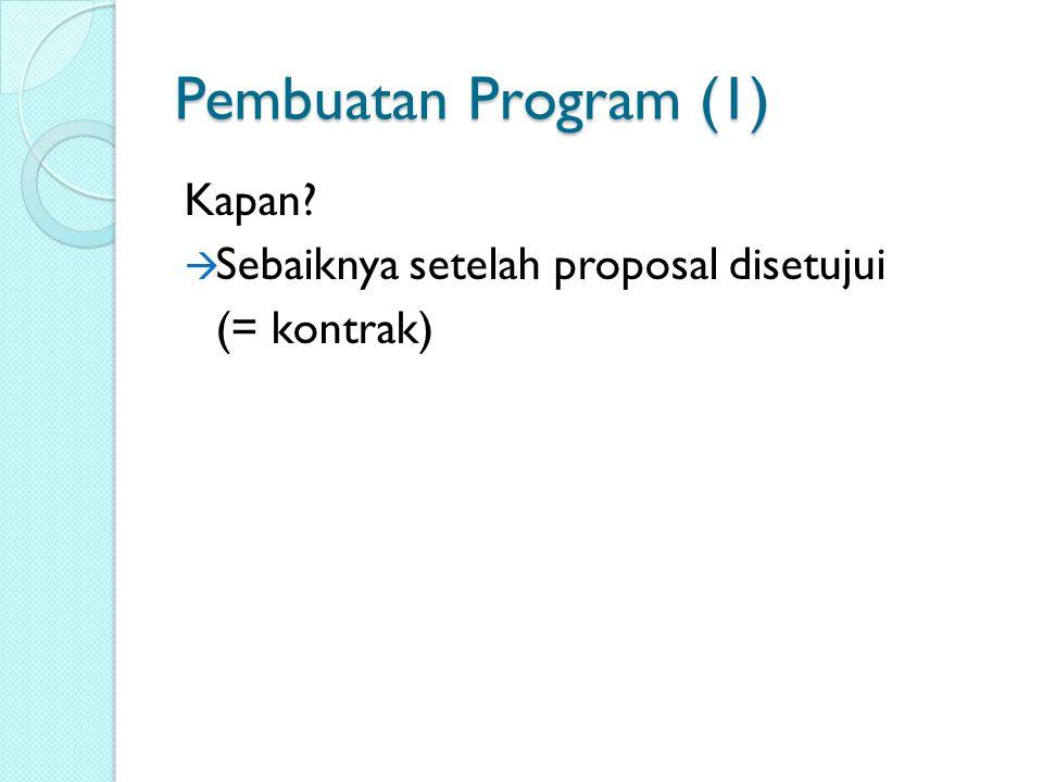 Pembuatan Program (1) Kapan?  Sebaiknya setelah proposal disetujui (= kontrak)
