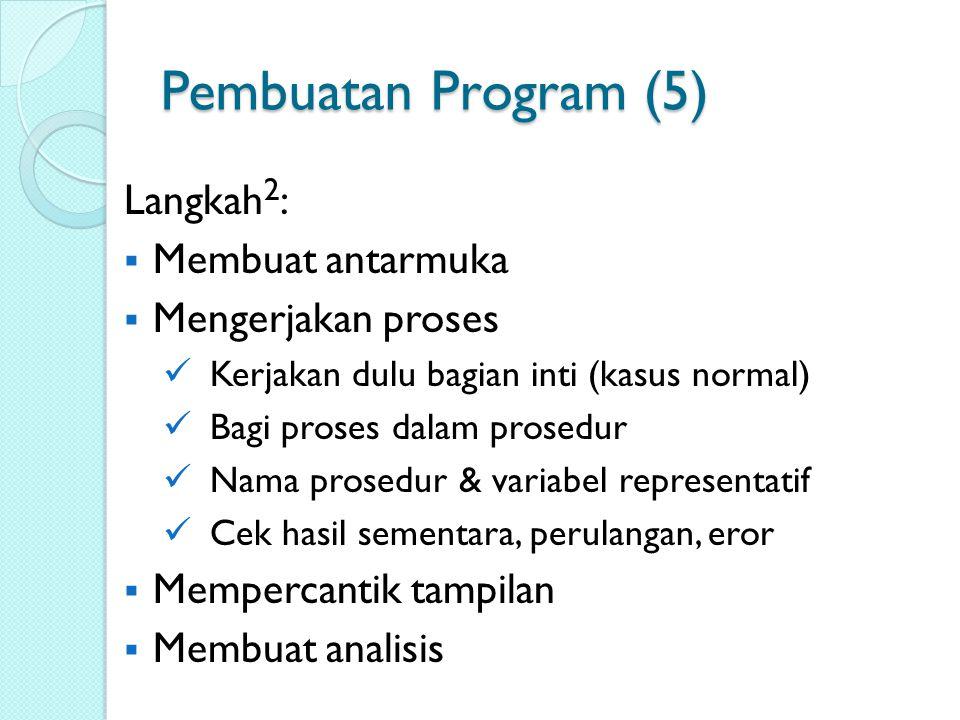 Pembuatan Program (5) Langkah 2 :  Membuat antarmuka  Mengerjakan proses Kerjakan dulu bagian inti (kasus normal) Bagi proses dalam prosedur Nama pr