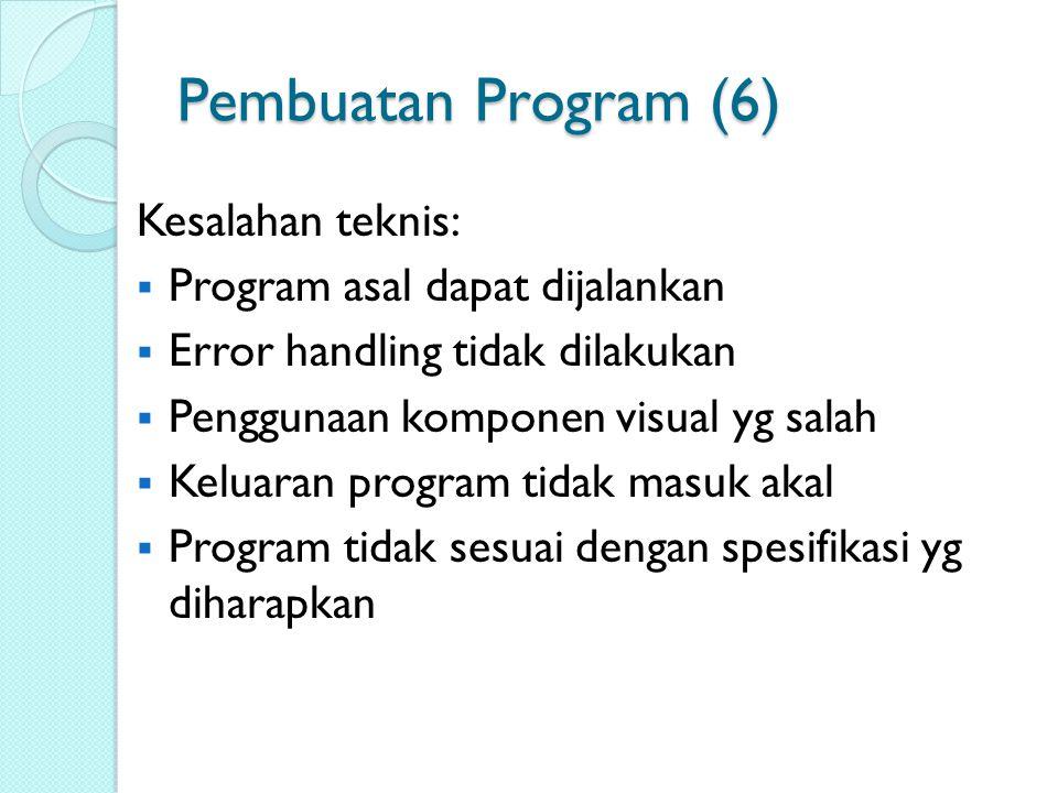 Pembuatan Program (6) Kesalahan teknis:  Program asal dapat dijalankan  Error handling tidak dilakukan  Penggunaan komponen visual yg salah  Kelua