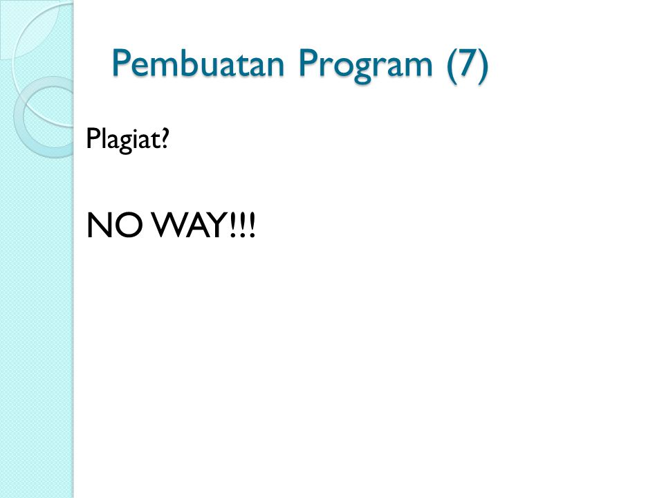 Pembuatan Program (7) Plagiat? NO WAY!!!