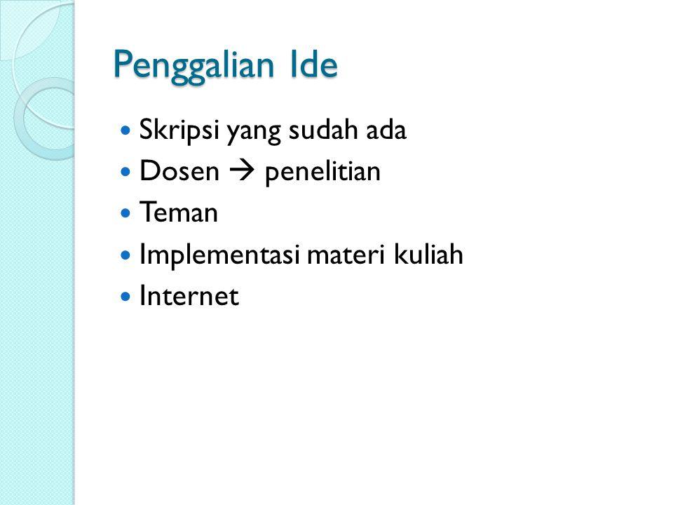 Penggalian Ide Skripsi yang sudah ada Dosen  penelitian Teman Implementasi materi kuliah Internet