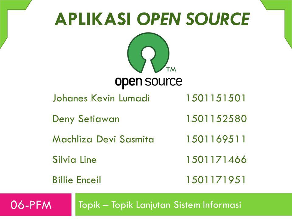 Topik – Topik Lanjutan Sistem Informasi APLIKASI OPEN SOURCE Johanes Kevin Lumadi 1501151501 Deny Setiawan1501152580 Machliza Devi Sasmita 1501169511