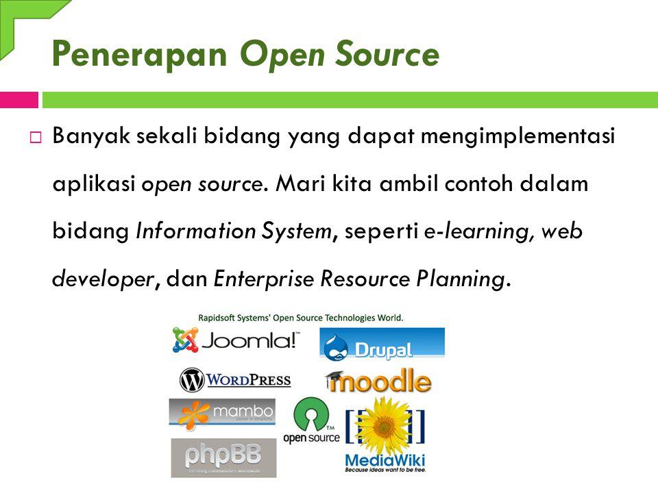 Penerapan Open Source  Banyak sekali bidang yang dapat mengimplementasi aplikasi open source. Mari kita ambil contoh dalam bidang Information System,
