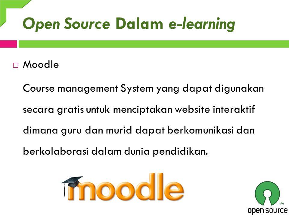 Open Source Dalam e-learning  Moodle Course management System yang dapat digunakan secara gratis untuk menciptakan website interaktif dimana guru dan