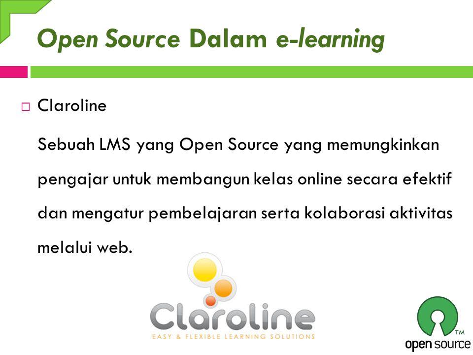Open Source Dalam e-learning  Claroline Sebuah LMS yang Open Source yang memungkinkan pengajar untuk membangun kelas online secara efektif dan mengat