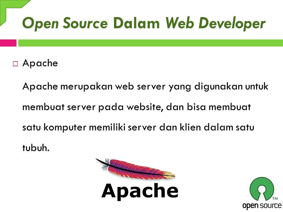 Open Source Dalam Web Developer  Apache Apache merupakan web server yang digunakan untuk membuat server pada website, dan bisa membuat satu komputer