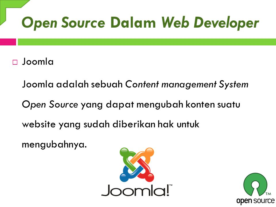 Open Source Dalam Web Developer  Joomla Joomla adalah sebuah Content management System Open Source yang dapat mengubah konten suatu website yang sudah diberikan hak untuk mengubahnya.