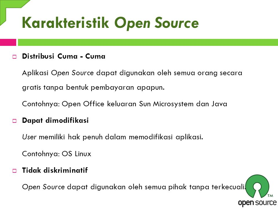 Karakteristik Open Source  Distribusi Cuma - Cuma Aplikasi Open Source dapat digunakan oleh semua orang secara gratis tanpa bentuk pembayaran apapun.
