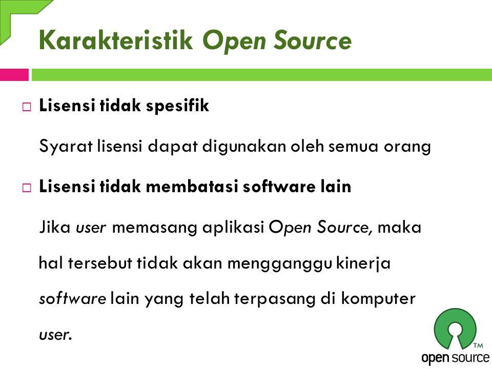 Karakteristik Open Source  Lisensi tidak spesifik Syarat lisensi dapat digunakan oleh semua orang  Lisensi tidak membatasi software lain Jika user m