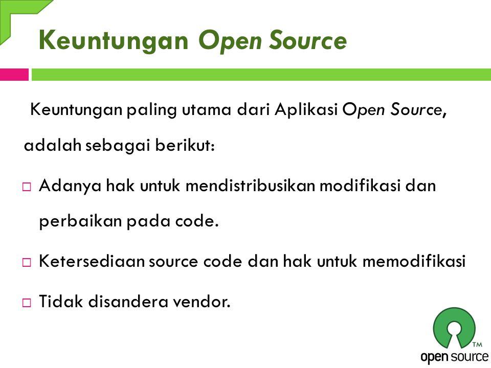 Keuntungan Open Source Keuntungan paling utama dari Aplikasi Open Source, adalah sebagai berikut:  Adanya hak untuk mendistribusikan modifikasi dan p
