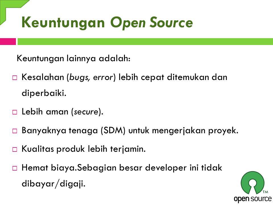 Keuntungan Open Source Keuntungan lainnya adalah:  Kesalahan (bugs, error) lebih cepat ditemukan dan diperbaiki.  Lebih aman (secure).  Banyaknya t