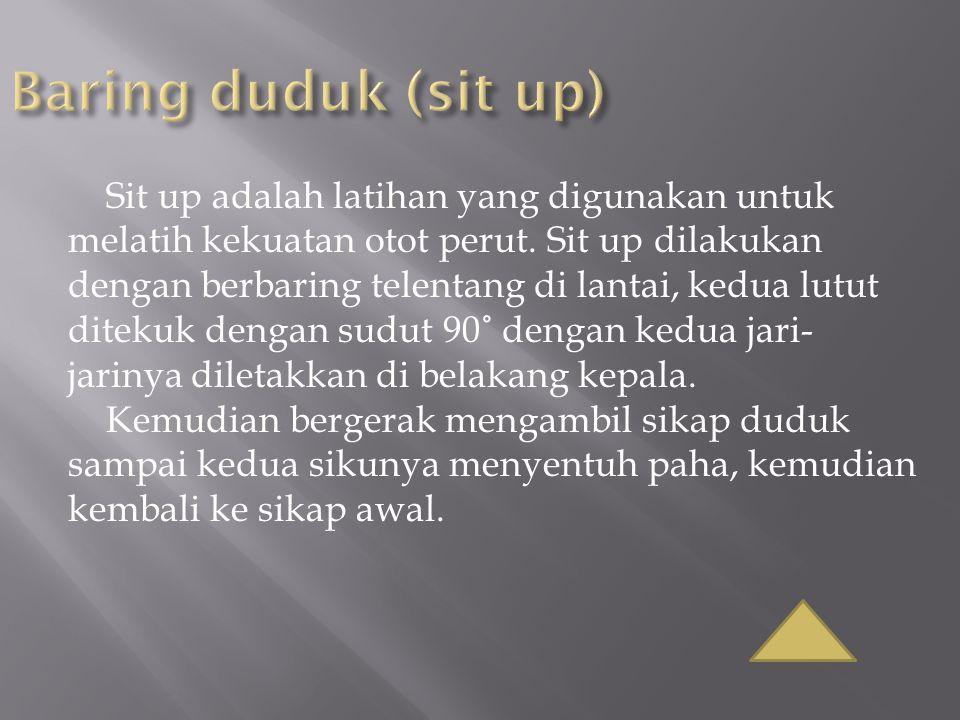 Sit up adalah latihan yang digunakan untuk melatih kekuatan otot perut. Sit up dilakukan dengan berbaring telentang di lantai, kedua lutut ditekuk den