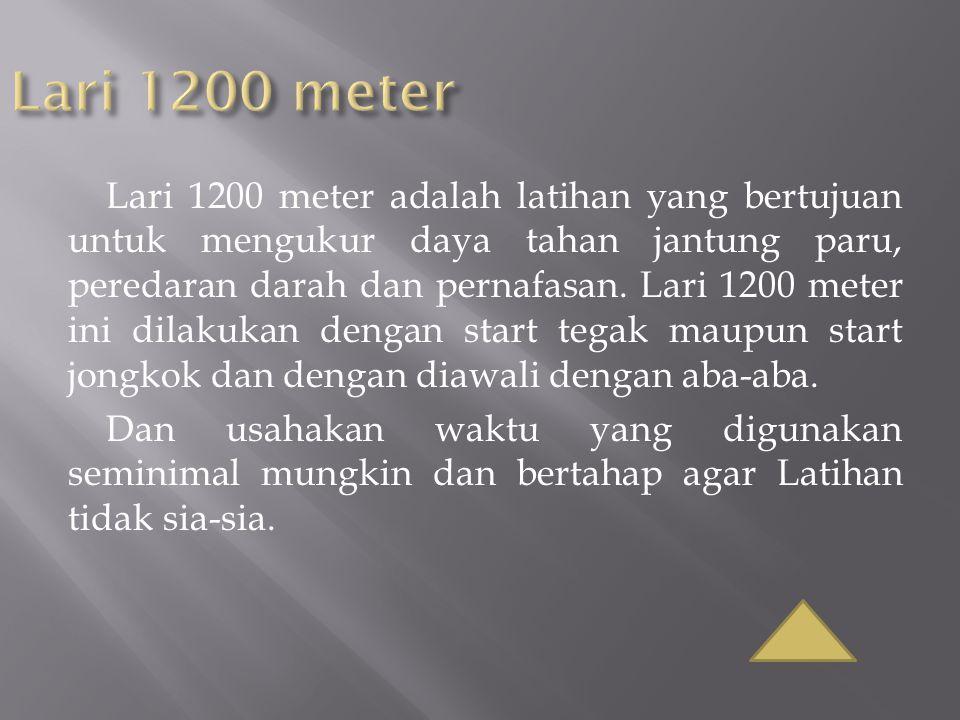 Lari 1200 meter adalah latihan yang bertujuan untuk mengukur daya tahan jantung paru, peredaran darah dan pernafasan. Lari 1200 meter ini dilakukan de