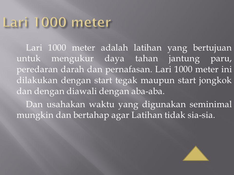 Lari 1000 meter adalah latihan yang bertujuan untuk mengukur daya tahan jantung paru, peredaran darah dan pernafasan. Lari 1000 meter ini dilakukan de