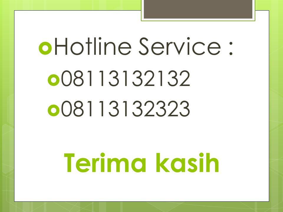 Terima kasih  Hotline Service :  08113132132  08113132323