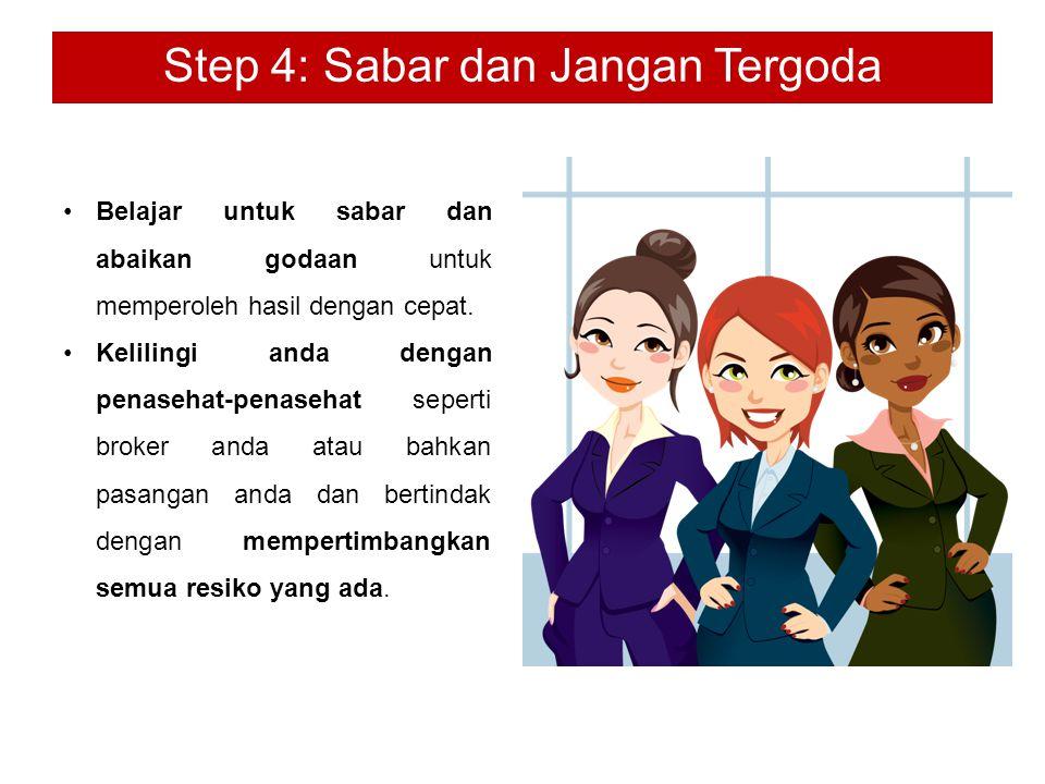 Step 4: Sabar dan Jangan Tergoda Belajar untuk sabar dan abaikan godaan untuk memperoleh hasil dengan cepat.