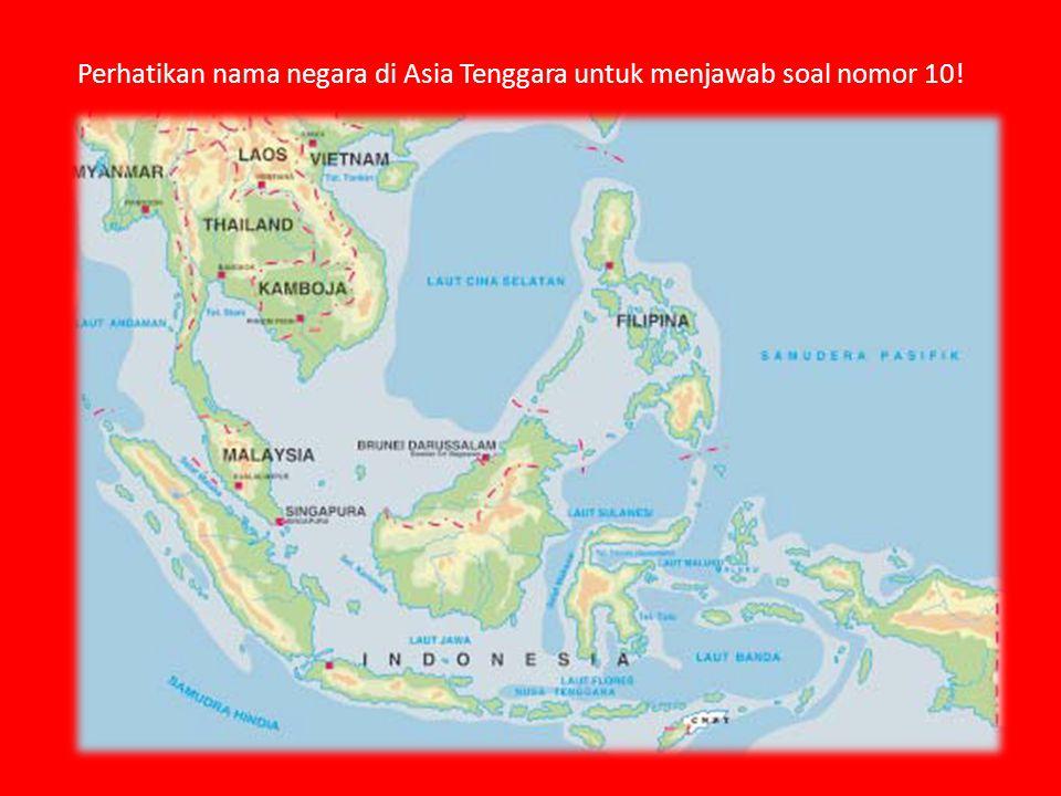 Perhatikan nama negara di Asia Tenggara untuk menjawab soal nomor 10!