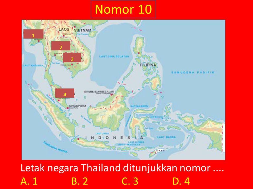 Nomor 10 Letak negara Thailand ditunjukkan nomor.... A. 1 B. 2 C. 3 D. 4 4 1 2 3
