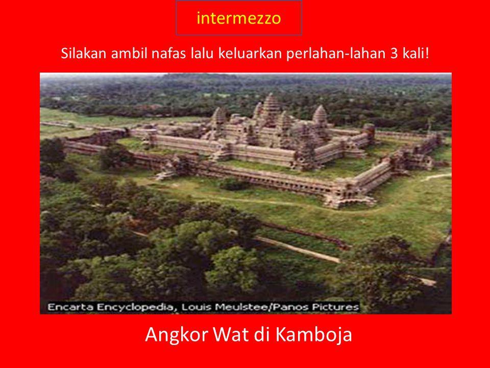 intermezzo Angkor Wat di Kamboja Silakan ambil nafas lalu keluarkan perlahan-lahan 3 kali!