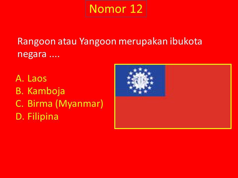 Nomor 12 Rangoon atau Yangoon merupakan ibukota negara.... A.Laos B.Kamboja C.Birma (Myanmar) D.Filipina