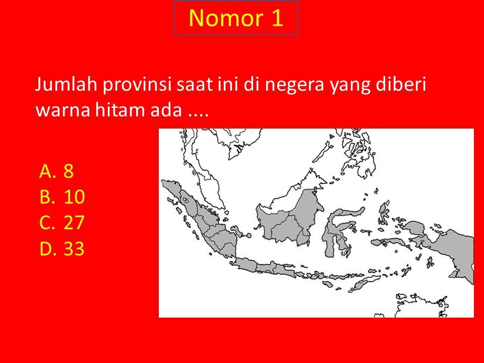 Nomor 1 Jumlah provinsi saat ini di negera yang diberi warna hitam ada.... A.8 B.10 C.27 D.33