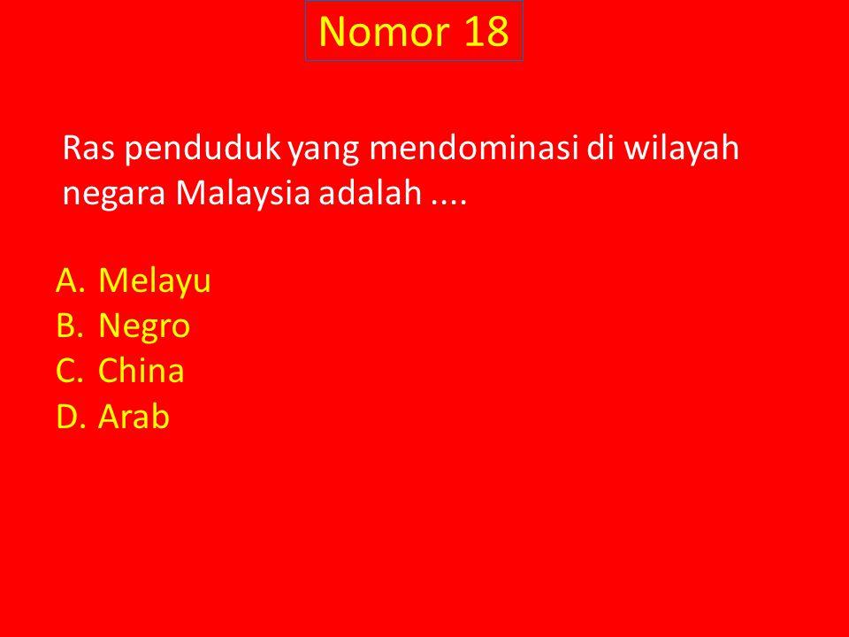 Nomor 18 Ras penduduk yang mendominasi di wilayah negara Malaysia adalah.... A.Melayu B.Negro C.China D.Arab