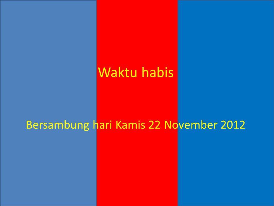 Waktu habis Bersambung hari Kamis 22 November 2012