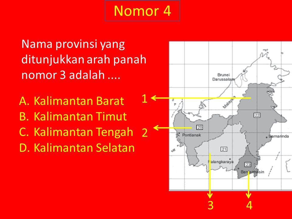Nomor 4 Nama provinsi yang ditunjukkan arah panah nomor 3 adalah.... A.Kalimantan Barat B.Kalimantan Timut C.Kalimantan Tengah D.Kalimantan Selatan 1