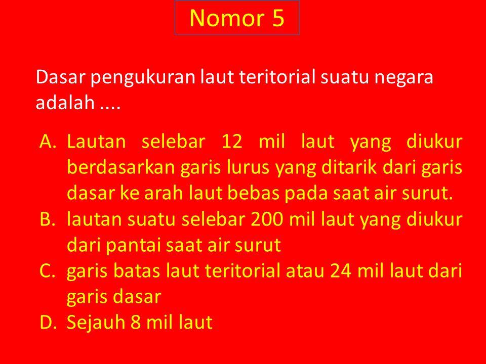 Nomor 5 Dasar pengukuran laut teritorial suatu negara adalah....