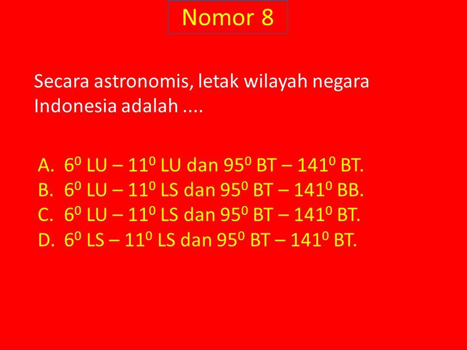 Nomor 8 Secara astronomis, letak wilayah negara Indonesia adalah.... A.6 0 LU – 11 0 LU dan 95 0 BT – 141 0 BT. B.6 0 LU – 11 0 LS dan 95 0 BT – 141 0