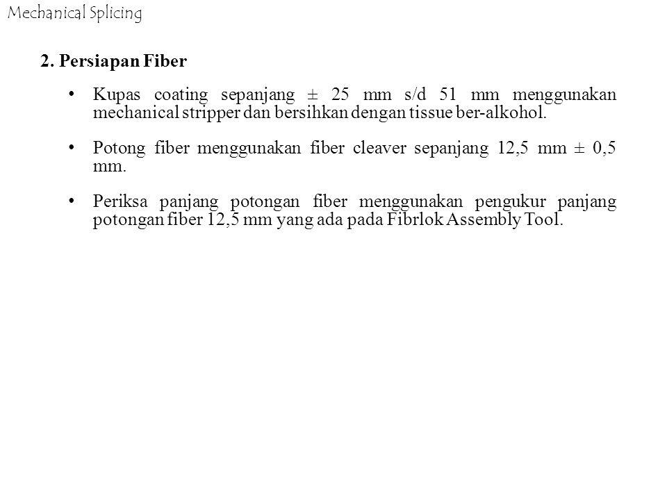 Mechanical Splicing 2. Persiapan Fiber Kupas coating sepanjang ± 25 mm s/d 51 mm menggunakan mechanical stripper dan bersihkan dengan tissue ber-alkoh