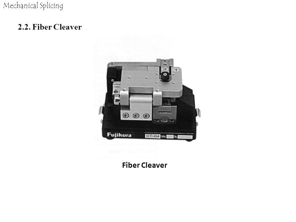 Fiber Cleaver 2.2. Fiber Cleaver Mechanical Splicing