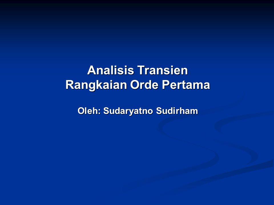 Analisis Transien Rangkaian Orde Pertama Oleh: Sudaryatno Sudirham
