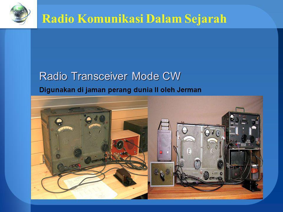 Radio Komunikasi Dalam Sejarah Radio Transceiver Mode CW Digunakan di jaman perang dunia II oleh Jerman