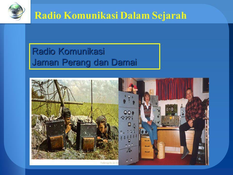 Radio Komunikasi Dalam Sejarah Radio Komunikasi Jaman Perang dan Damai