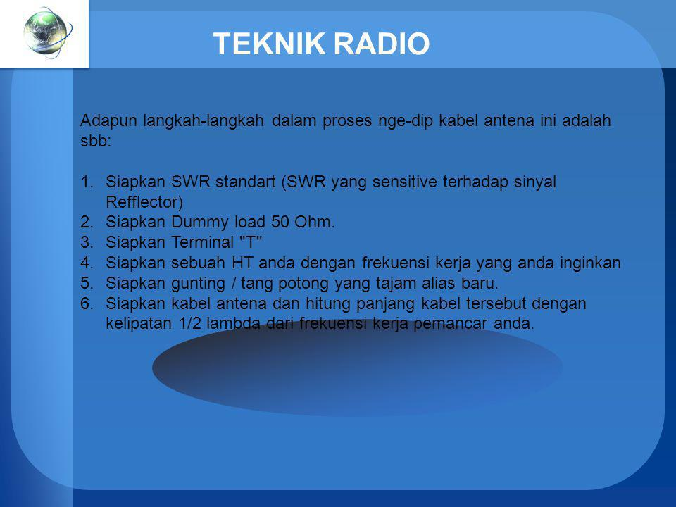 TEKNIK RADIO Adapun langkah-langkah dalam proses nge-dip kabel antena ini adalah sbb: 1.Siapkan SWR standart (SWR yang sensitive terhadap sinyal Reffl