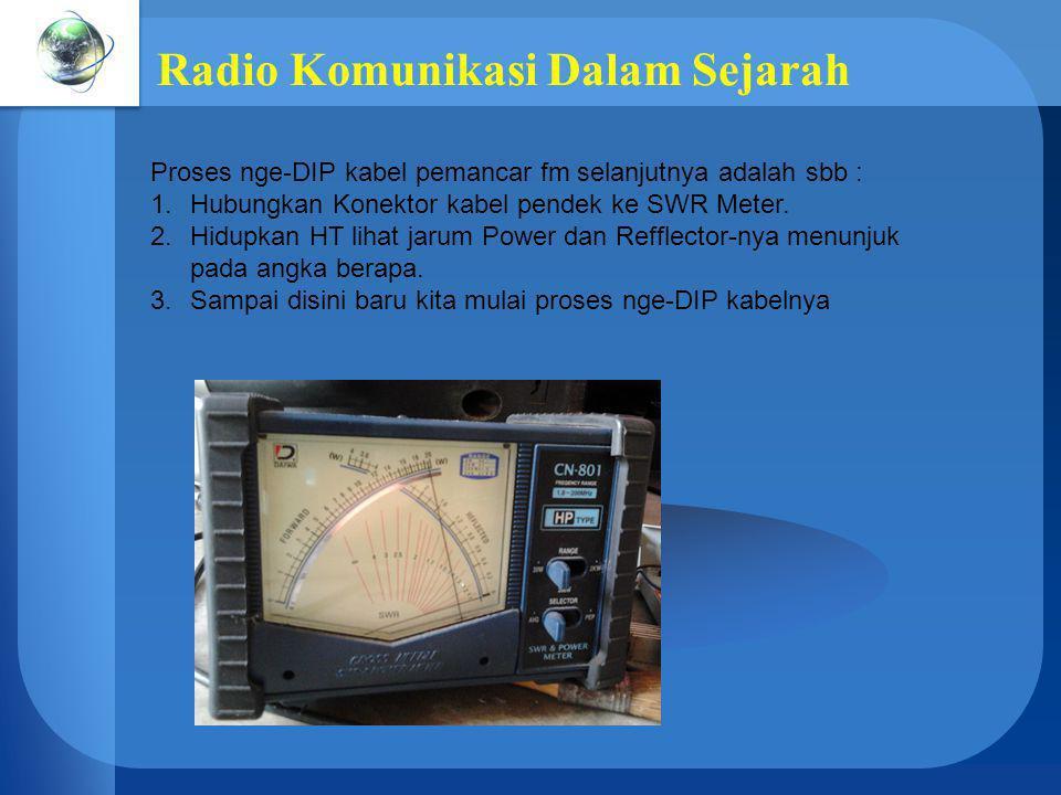 Proses nge-DIP kabel pemancar fm selanjutnya adalah sbb : 1.Hubungkan Konektor kabel pendek ke SWR Meter. 2.Hidupkan HT lihat jarum Power dan Refflect