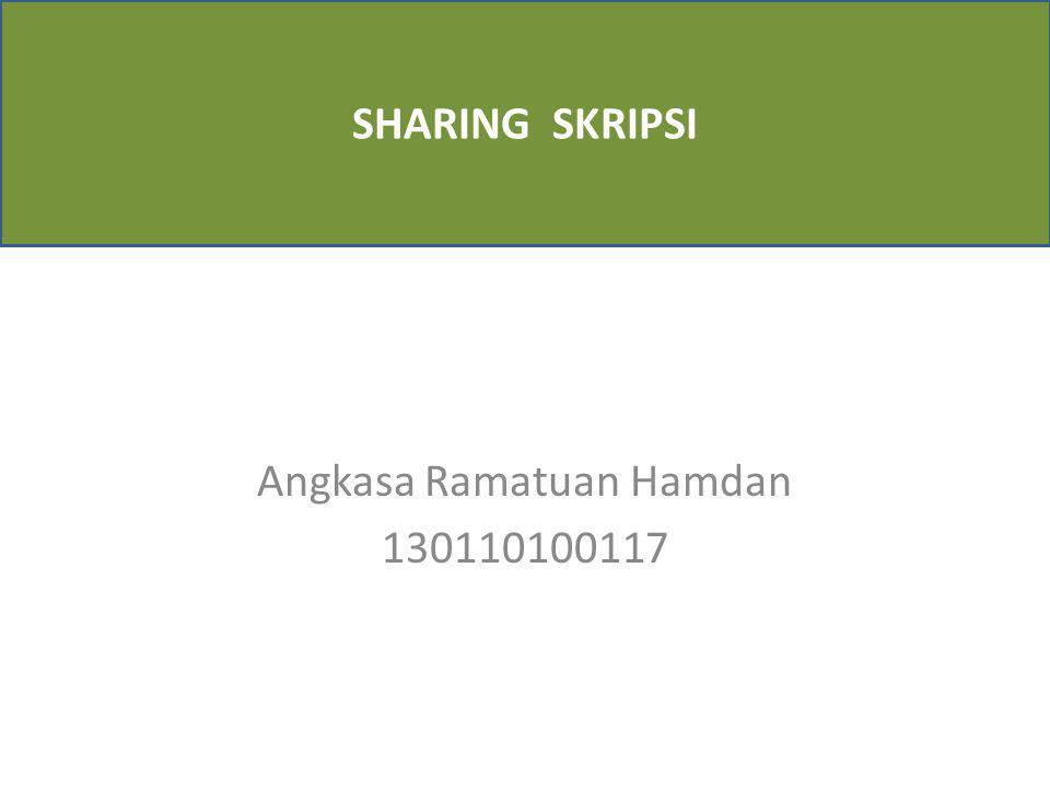 Angkasa Ramatuan Hamdan 130110100117 SHARING SKRIPSI
