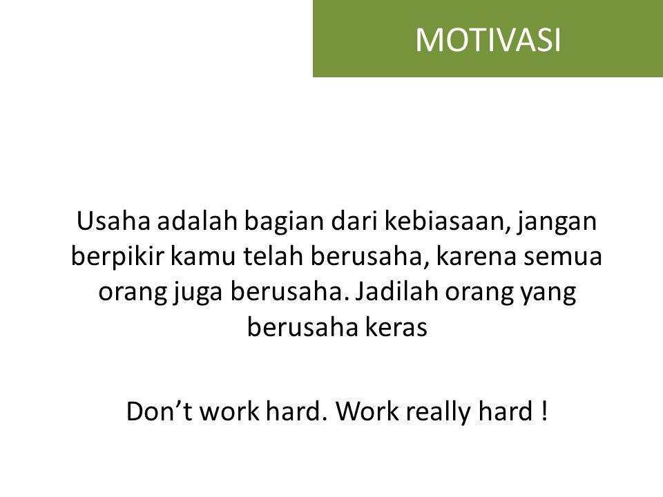 Usaha adalah bagian dari kebiasaan, jangan berpikir kamu telah berusaha, karena semua orang juga berusaha. Jadilah orang yang berusaha keras Don't wor
