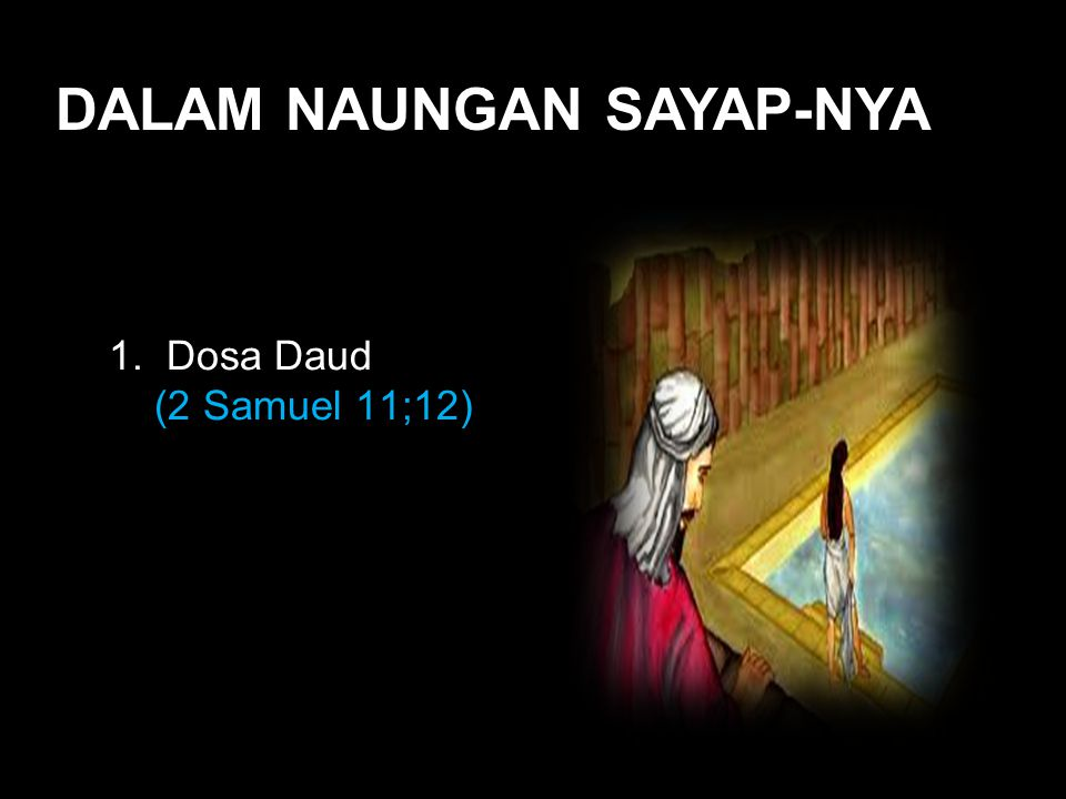 Black DALAM NAUNGAN SAYAP-NYA 1. Dosa Daud (2 Samuel 11;12)