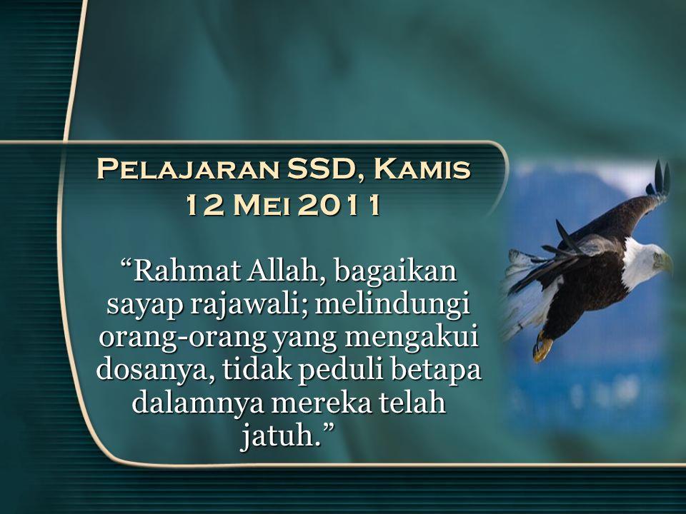 Pelajaran SSD, Kamis 12 Mei 2011 Rahmat Allah, bagaikan sayap rajawali; melindungi orang-orang yang mengakui dosanya, tidak peduli betapa dalamnya mereka telah jatuh.