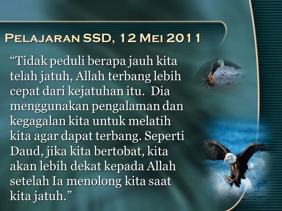 Pelajaran SSD, 12 Mei 2011 Tidak peduli berapa jauh kita telah jatuh, Allah terbang lebih cepat dari kejatuhan itu.