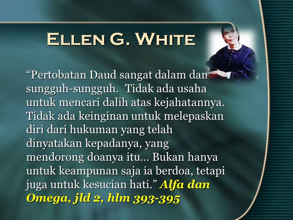 Ellen G. White Pertobatan Daud sangat dalam dan sungguh-sungguh.