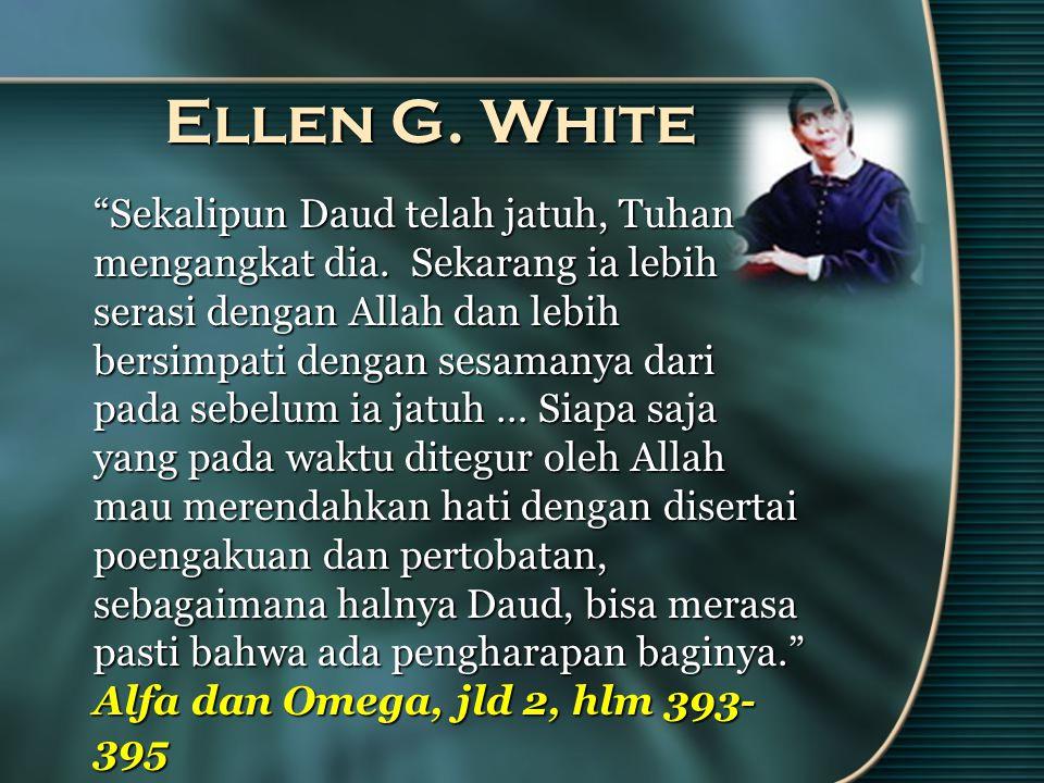 Ellen G. White Sekalipun Daud telah jatuh, Tuhan mengangkat dia.