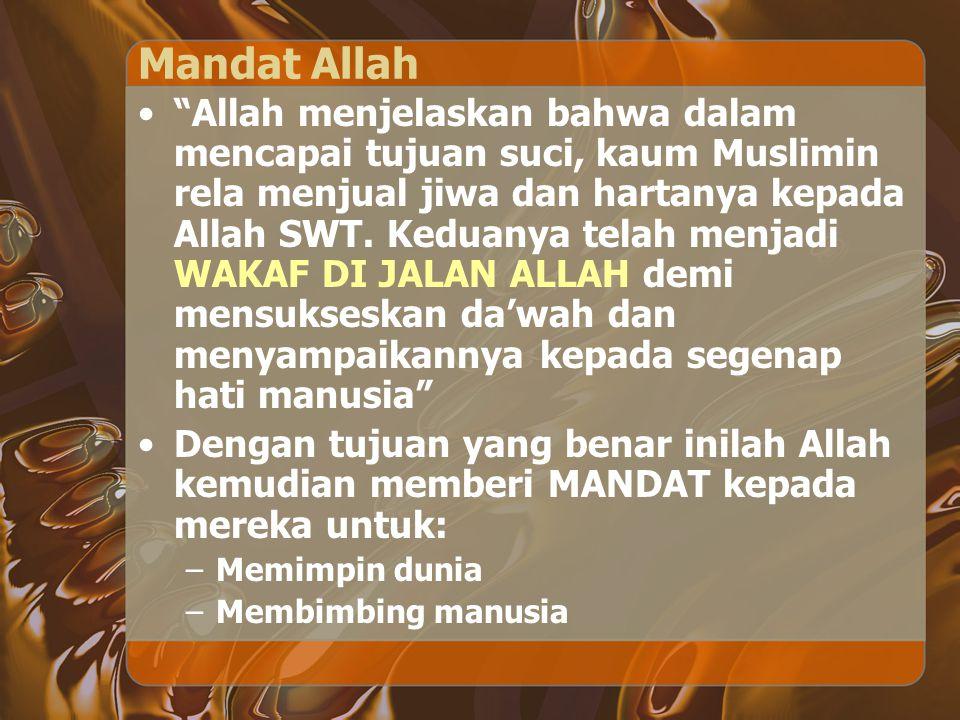 """Mandat Allah """"Allah menjelaskan bahwa dalam mencapai tujuan suci, kaum Muslimin rela menjual jiwa dan hartanya kepada Allah SWT. Keduanya telah menjad"""