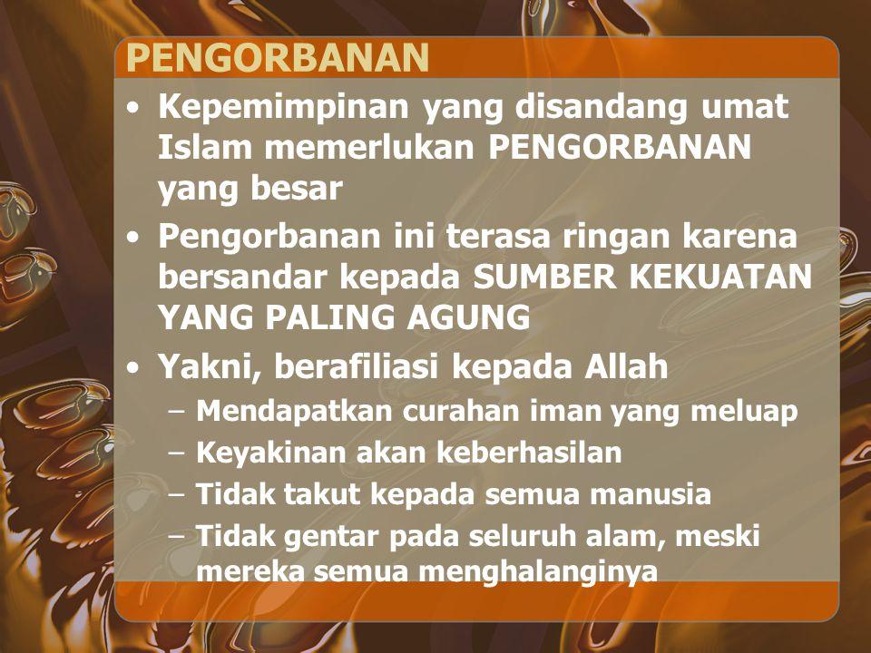 PENGORBANAN Kepemimpinan yang disandang umat Islam memerlukan PENGORBANAN yang besar Pengorbanan ini terasa ringan karena bersandar kepada SUMBER KEKU
