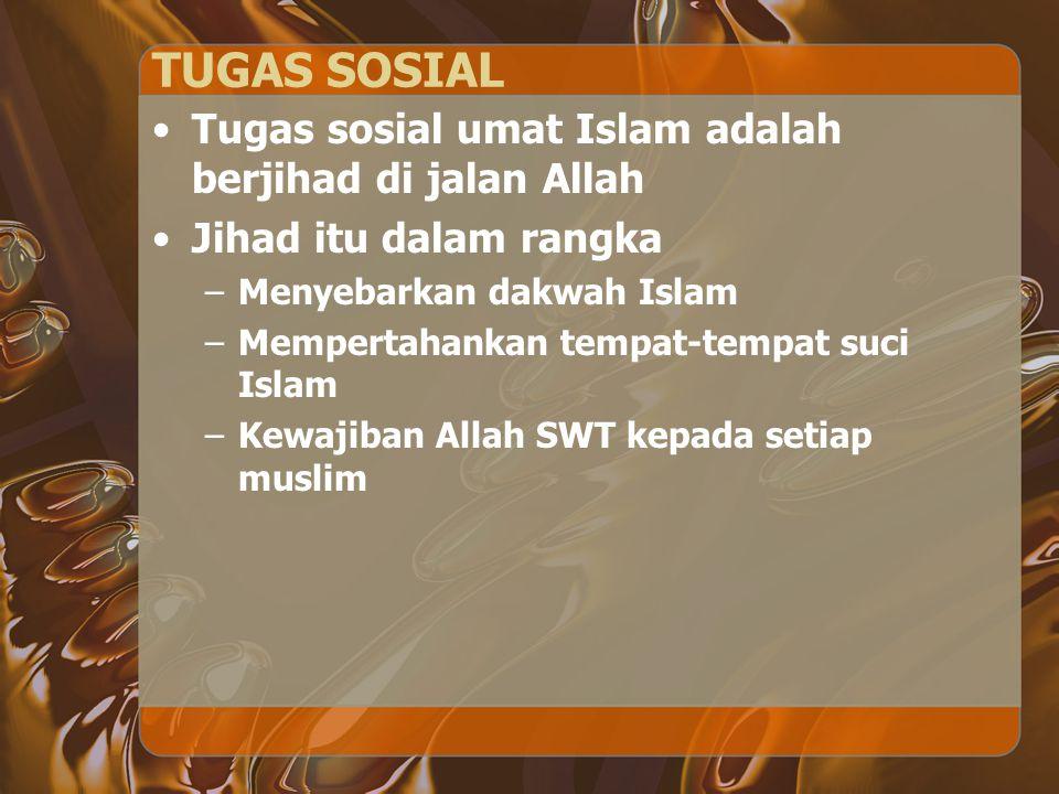 TUGAS SOSIAL Tugas sosial umat Islam adalah berjihad di jalan Allah Jihad itu dalam rangka –Menyebarkan dakwah Islam –Mempertahankan tempat-tempat suc
