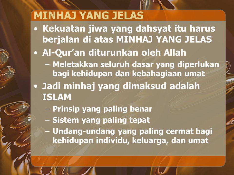 MINHAJ YANG JELAS Kekuatan jiwa yang dahsyat itu harus berjalan di atas MINHAJ YANG JELAS Al-Qur'an diturunkan oleh Allah –Meletakkan seluruh dasar ya