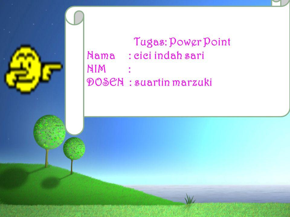 Tugas: Power Point Nama : cici indah sari NIM : DOSEN : suartin marzuki